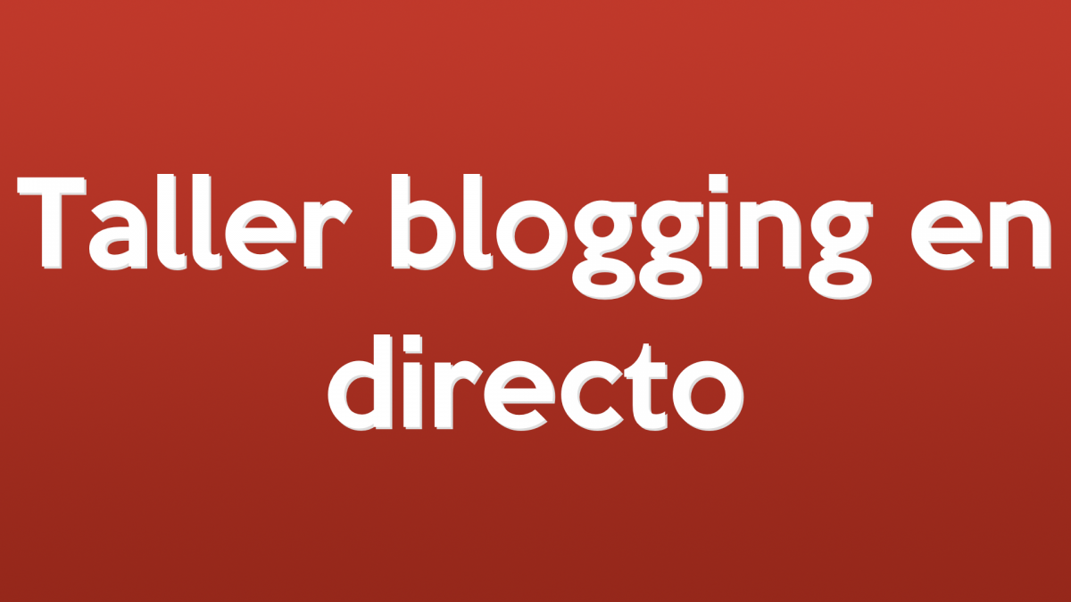 Taller blogging en directo