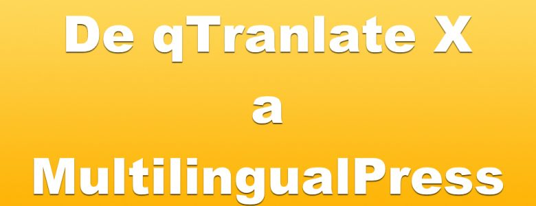 Migrar de qTranslate X a MultilingualPress